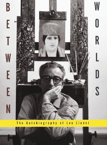 Between Worlds: The Autobiography of Leo Lionni: Leo Lionni