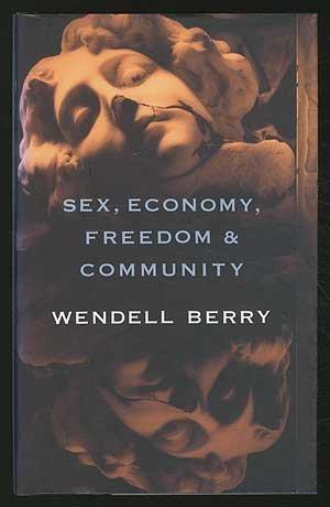 SEX, ECONOMY, FREEDOM & COMMUNITY: EIGHT ESSAYS (AUTHOR SIGNED): Berry, Wendell