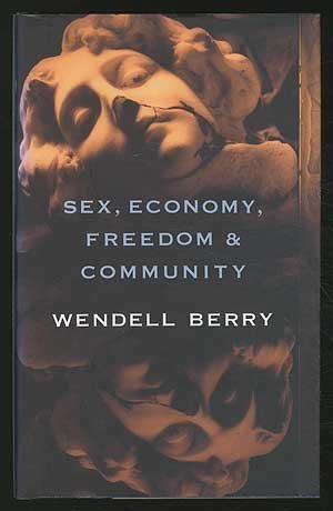 wendell berry first edition abebooks sex economy dom community eight essays wendell berry