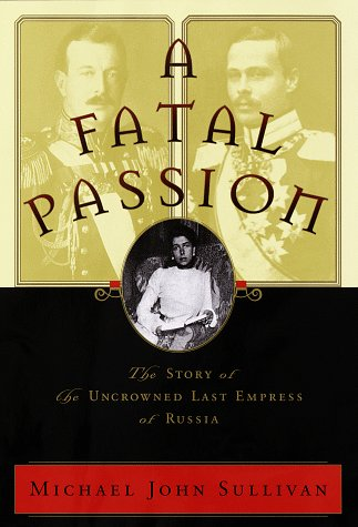 9780679424000: A Fatal Passion: The Story of the Uncrowned Last Empress of Russia