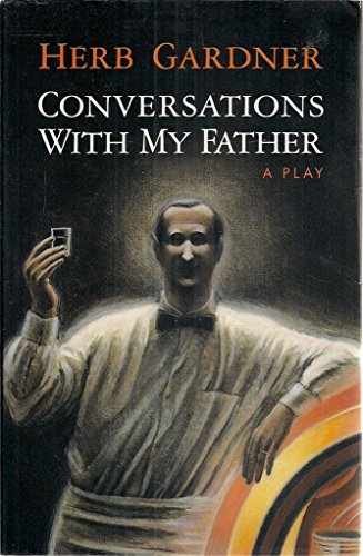 CONVERSATIONS WITH MY FATHER: A Play: Gardner, Herb
