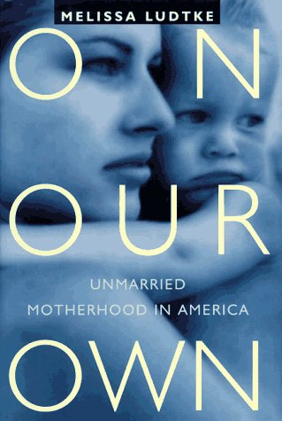 9780679424147: On Our Own: Unmarried Motherhood in America