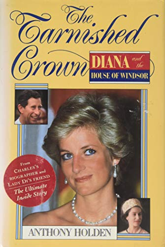 The Tarnished Crown: Princess Diana and the: Holden, Anthony