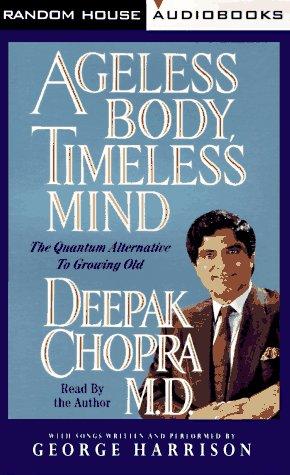 Ageless Body, Timeless Mind: The Quantum Alternative to Growing Old (Deepak Chopra): Deepak Chopra