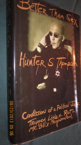 Better Than Sex:: Confessions of a Political Junkie (Gonzo Papers): Thompson, Hunter S.