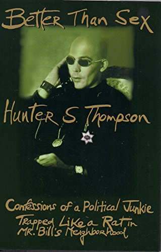 Better Than Sex : Confessions of a Political Junkie : Gonzo Papers Vol. 4: Thompson, Hunter S.