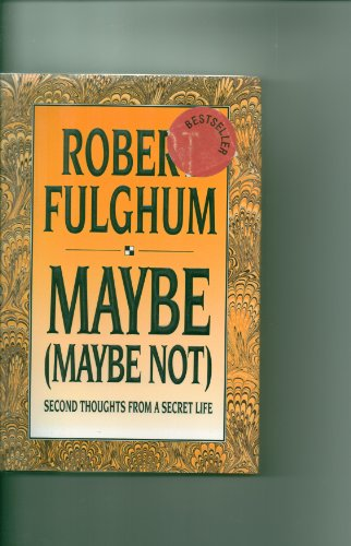 Maybe (Maybe Not) : Second Thoughts from a Secret Life: Robert Fulghum