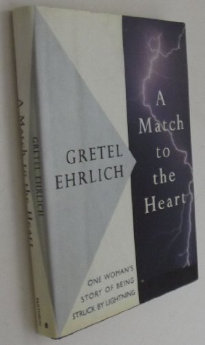 A Match to the Heart: One Womans Story of Being Struck by Lightening: Ehrlich, Gretel