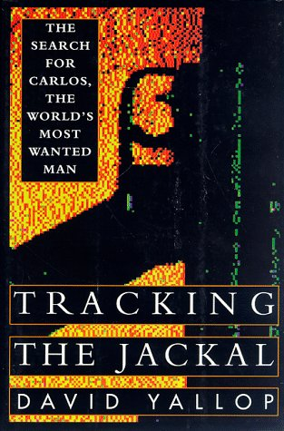 Tracking the Jackal: The Search for Carlos,: David Yallop