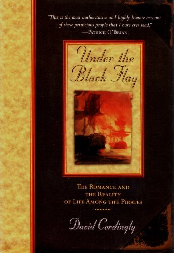 Under the Black Flag: The Romance and: Cordingly, David
