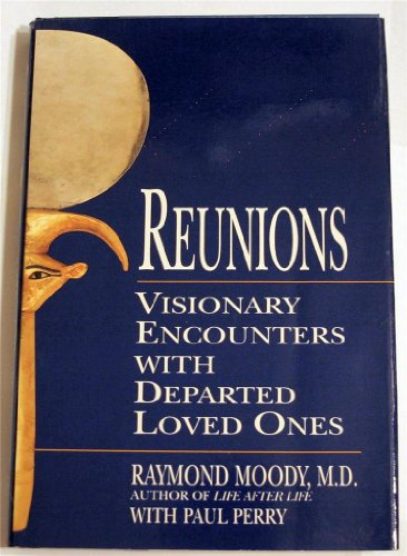 Reunions: Visionary Encounters with Departed Loved Ones: Moody, Raymond