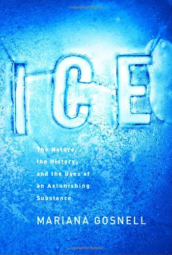 Ice: The Nature, the History, and the: Gosnell, Mariana