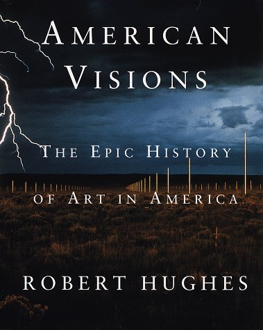 American Visions: The Epic History of Art in America: Robert Hughes