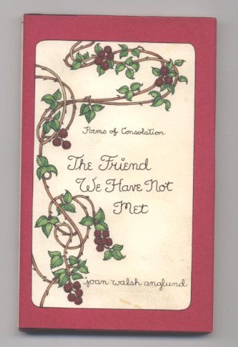 The Friend We Have Not Met: Poems of Consolation: Anglund, Joan Walsh