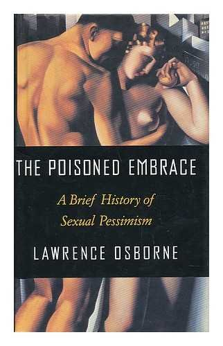 9780679427230: The Poisoned Embrace: A Brief History of Sexual Pessimism