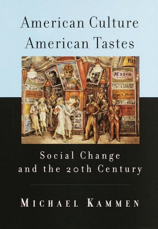 American Culture, American Tastes: Social Change and: Michael Kammen