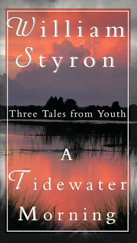 A Tidewater Morning: Three Tales from Youth: Styron, William