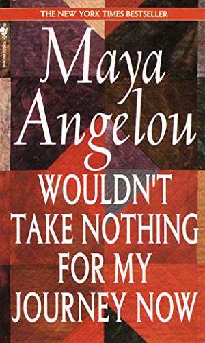 Wouldnt Take Nothing for My Journey Now: MAYA ANGELOU