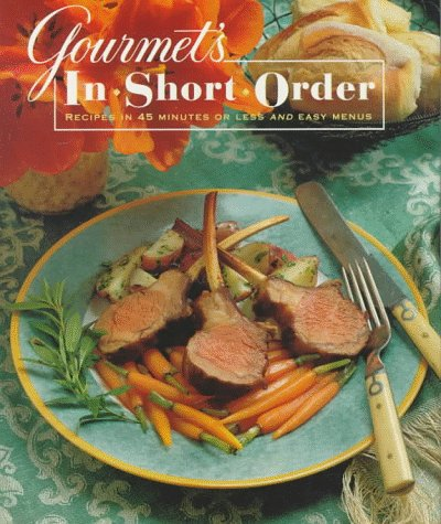 9780679427452: Gourmet's In Short Order: Recipes in 45 Minutes or Less and Easy Menus