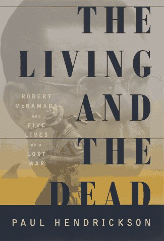 The Living and the Dead : Robert McNamara and Five Lives of a Lost War: Hendrickson, Paul