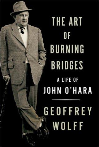 9780679427711: The Art of Burning Bridges: A Life of John O'Hara
