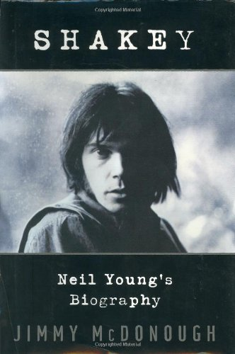 Shakey: Neil Young's Biography: Jimmy McDonough