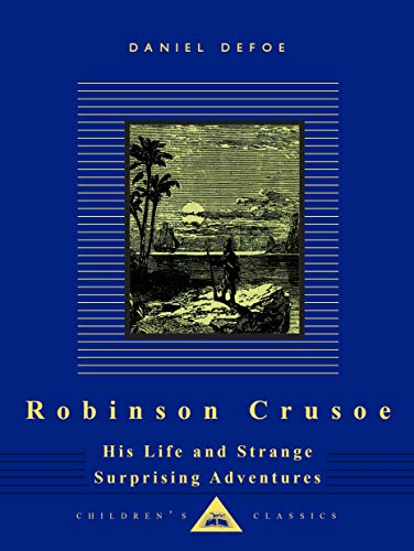 Robinson Crusoe: His Life and Strange Surprising Adventures (Everyman's Library Children's Classics) (0679428194) by Daniel Defoe