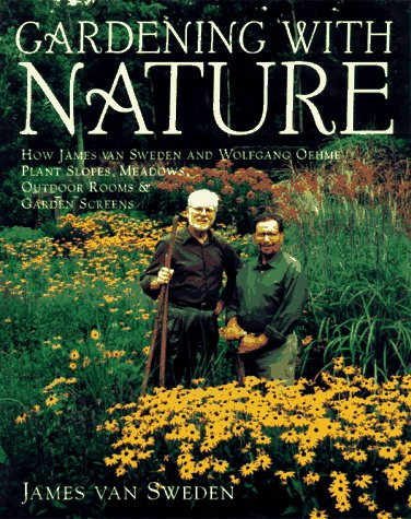 9780679429470: Gardening with Nature: How James van Sweden and Wolfgang Oehme Plant Slopes, Meadows, Outdoor Rooms & Garden Screens (Random House Gardening Series)