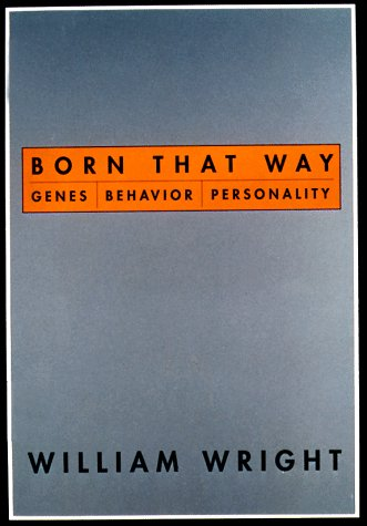 Born That Way: Genes, Behavior, Personality: Wright, William