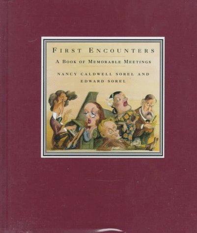 First Encounters: A Book of Memorable Meetings: Sorel, Nancy Caldwell;Sorel, Edward