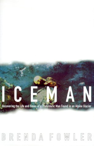 9780679431671: Iceman: Uncovering the Life and Times of a Prehistoric Man Found in an Alpine Glacier / Brenda Fowler.