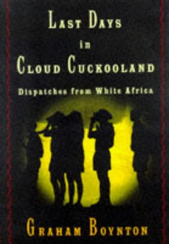 9780679432043: Last Days in Cloud Cuckooland: Dispatches from White Africa