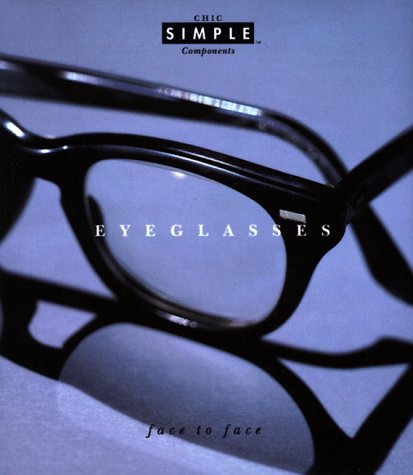9780679432180: Eyeglasses (Chic Simple): Face to Face (Chic Simple Component Series)