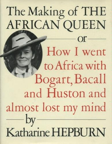 9780679432425: The Making of the African Queen: Or How I Went to Africa with Bogart, Bacall and Huston and Almost Lost My Mind