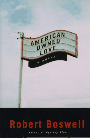 AMERICAN OWNED LOVE: Boswell, Robert.