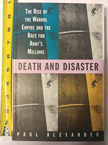 9780679432739: Death and Disaster: The Rise of the Warhol Empire and the Race for Andy's Millions