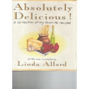 Absolutely Delicious!: A Collection of My Favorite Recipes: Allard, Linda