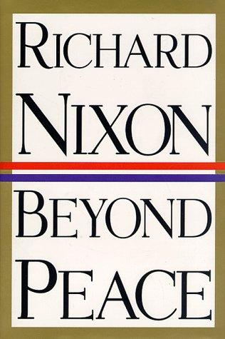 Beyond Peace: Nixon, Richard M.