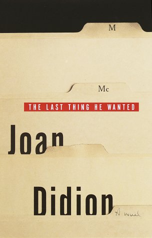 The Last Thing He Wanted: Didion, Joan