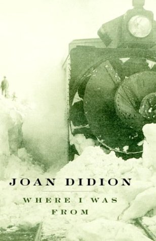 Where I Was From: Didion, Joan