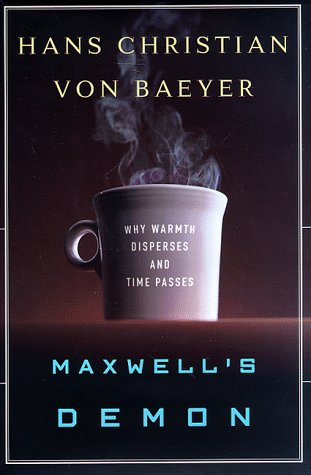 Maxwell's Demon: Why Warmth Disperses and Time Passes: Von Baeyer, Hans Christian