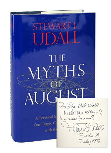 The Myths of August: A Personal Exploration of Our Tragic Cold War Affair with the Atom: Udall, ...