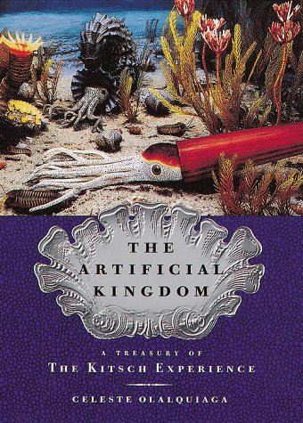 9780679433934: The Artificial Kingdom: A Treasury of the Kitsch Experience