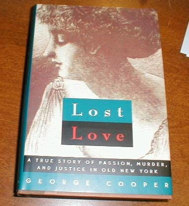 Lost Love -- SIGNED by author, 1st Edition / First Printing -- A True Story of Passion, Murder...