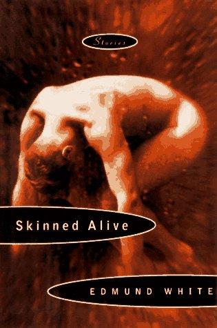 Skinned Alive: Stories: White, Edmund