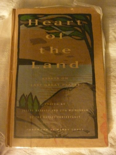 Heart of the Land: Essays on Last Great Places: Barbato, Joseph; Weinerman, Lisa of The Nature ...