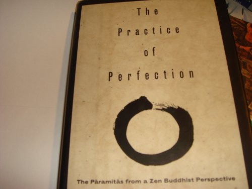 The Practice of Perfection: The Paramitas from a Zen Buddhist Perspective: Robert Aitken