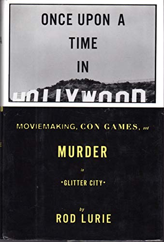 9780679435228: ONCE UPON A TIME IN HOLLYWOOD: Moviemaking, Con Games, and Murder in Glitter City