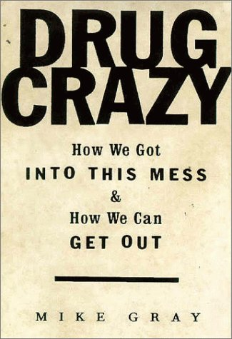 9780679435334: Drug Crazy: How We Got Into This Mess and How We Can Get Out