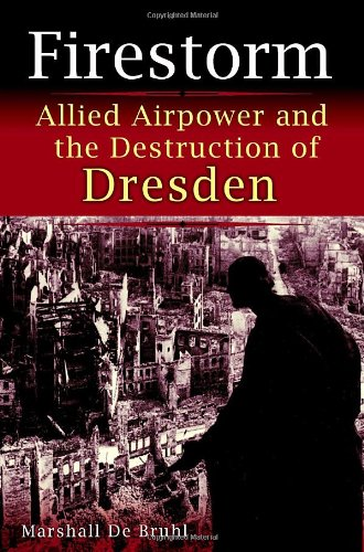 2 books -- : Allied Airpower and the Destruction of Dresden + Ordeal By Fire: An American Woman's...